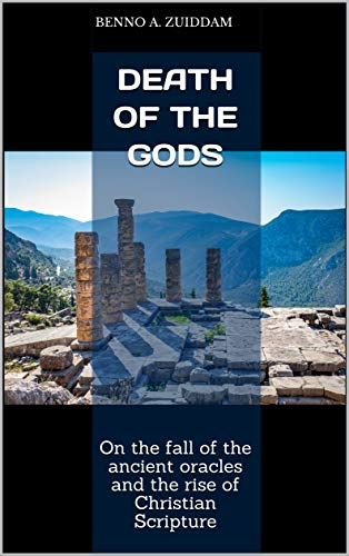 Death of the Gods: On the fall of the ancient oracles and the rise of Christian Scripture by [Zuiddam, Benno A.]