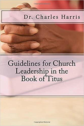 Guidelines for Church Leadership in the Book of Titus: Dr  Charles