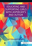 Educating and Supporting Girls with Asperger's and Autism: A Resource for Education and Health Professionals