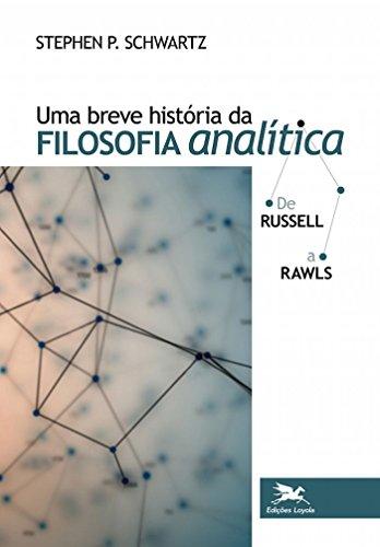 Uma Breve História da Filosofia Analítica. De Russell a Rawls