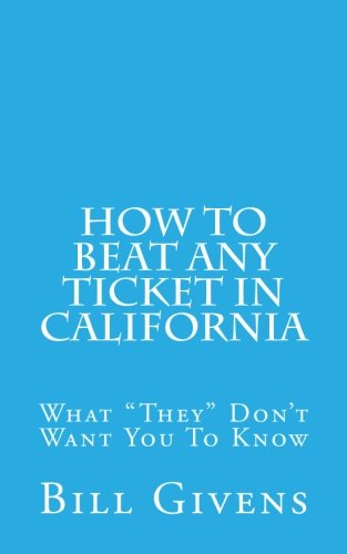 """How To Beat Any Ticket In California: What """"They"""" Don't Want You To Know"""