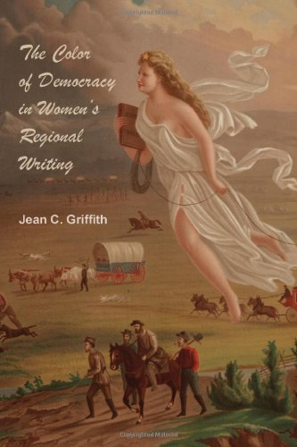 The Color of Democracy in Women's Regional Writing (Amer Lit Realism & Naturalism)