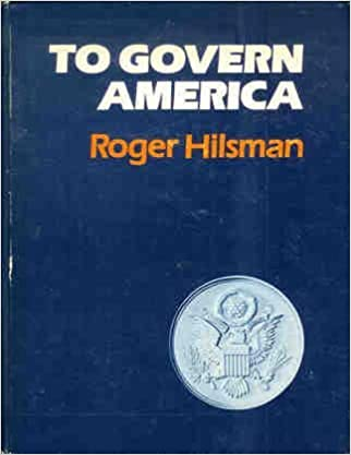 Why It Matters Who Governs Americas >> To Govern America Roger Hilsman 9780060428389 Amazon Com Books
