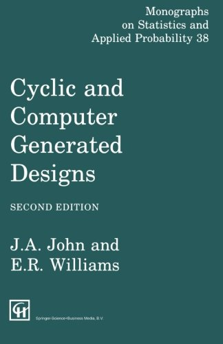 Cyclic and Computer Generated Designs, Second Edition (Chapman & Hall/CRC Monographs on Statistics & Applied Probability) by Chapman and Hall/CRC