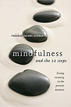Mindfulness and the 12 Steps: Living Recovery in the Present Moment by [Jacobs-Stewart, Thérèse]