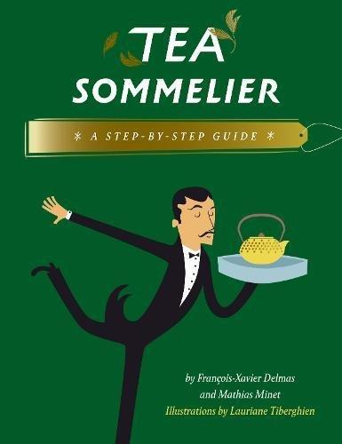 Tea Sommelier: A Step-by-Step Guide by François-Xavier Delmas, Mathias Minet
