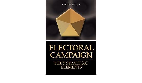 ELECTORAL CAMPAIGN: THE 5 STRATEGIC ELEMENTS