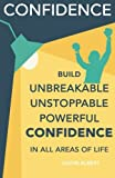 Confidence: Build Unbreakable, Unstoppable, Powerful Confidence: Boost Your Confidence: A 21-Day Challenge to Help You Achieve Your Goals and Live Well