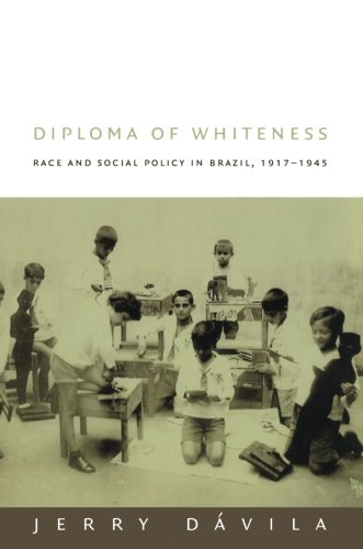 Diploma of Whiteness: Race and Social Policy in Brazil, 1917–1945