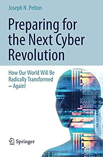 Preparing for the Next Cyber Revolution: How Our World Will Be Radically Transformed—Again!