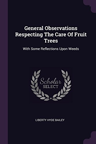 General Observations Respecting The Care Of Fruit Trees: With Some Reflections Upon Weeds