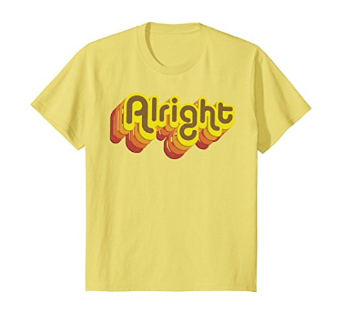 Kids Alright Alright Shirt Funny Retro 70s Tee 12 Lemon -