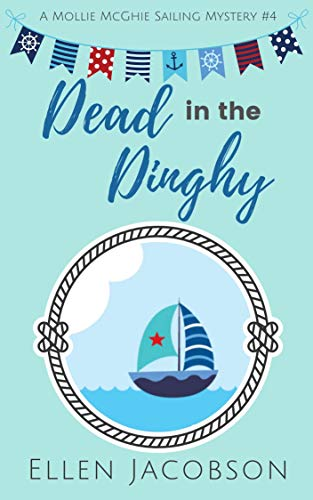 Dead in the Dinghy (A Mollie McGhie Cozy Sailing Mystery Book 4) by [Jacobson, Ellen]