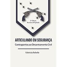 Articulando em Segurança: Contrapontos ao Desarmamento Civil (2ª Edição - Revista e Ampliada)