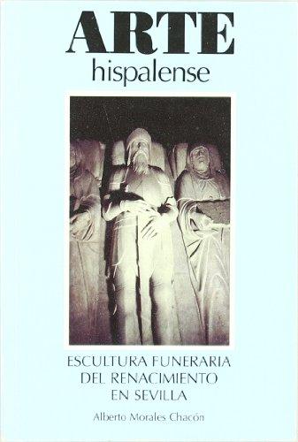 Descargar Libro Escultura Funeraria Del Renacimiento En Sevilla Alberto Morales Chacón