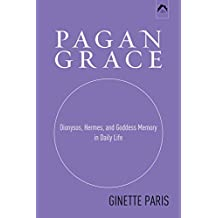 Pagan Grace: Dionysos, Hermes, and Goddess Memory in Daily Life