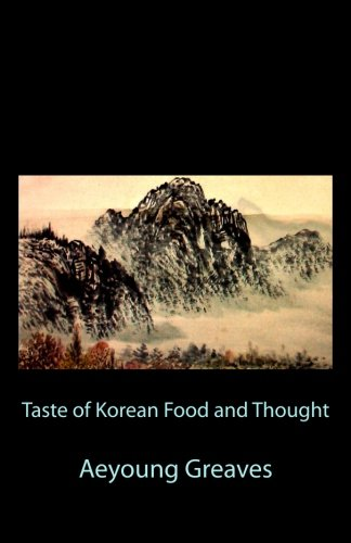 Taste of Korean Food and Thought by Alain Greaves