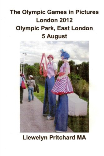 Download The Olympic Games in Pictures London 2012 Olympic Park, East London 5 August (Photo Albums) (Volume 17) (Irish Edition) PDF