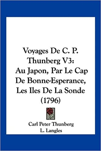 Lire Voyages de C. P. Thunberg V3: Au Japon, Par Le Cap de Bonne-Esperance, Les Iles de La Sonde (1796) pdf