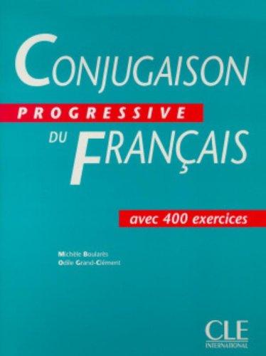 Conjugaison Progressive Du Francais: Avec 400 Exercises (French Edition)