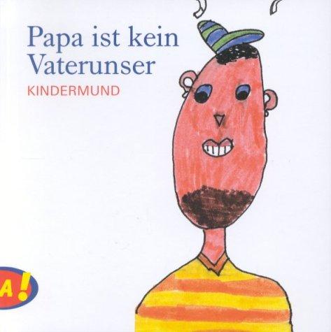 Papa ist kein Vaterunser. Kindermund. Gebundenes Buch 320385077X MAK_VRG_9783203850771