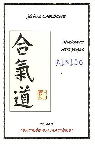 En ligne téléchargement gratuit Développez votre propre aïkido : Tome 1, Entrée en matière pdf, epub ebook