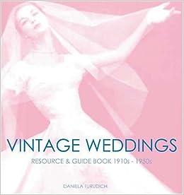 Vintage Wedding Simple Ideas For Creating A Romantic Turudich Daniela 9781930064027 Amazon Com Books