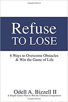 Refuse to Lose: 6 Ways to Overcome Obstacles and Win the Game of Life