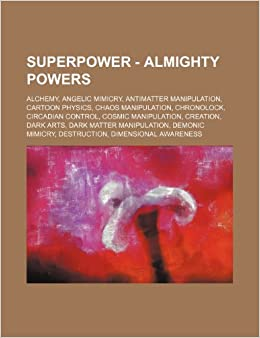 Superpower - Almighty Powers: Alchemy, Angelic Mimicry