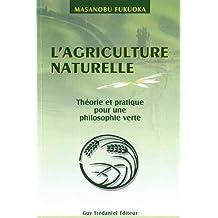 AGRICULTURE NATURELLE (L') : THÉORIE ET PRATIQUE POUR UNE PHILOSOPHIE VERTE
