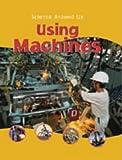 Using Machines (Science Around Us)