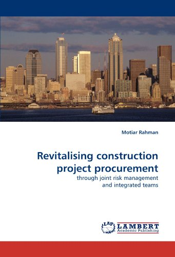 Revitalising construction project procurement: through joint risk management and integrated teams
