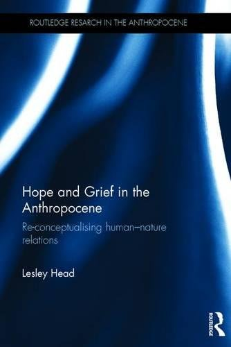 Hope And Grief In The Anthropocene: Re-conceptualising Human–nature Relations (Routledge Research In The Anthropocene)