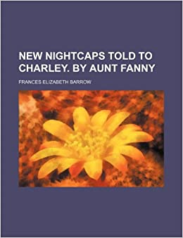 Book New Nightcaps Told to Charley. by Aunt Fanny