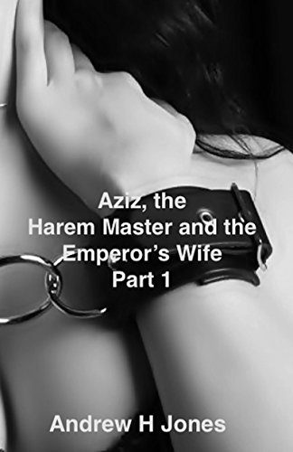 Aziz The Harem Master and the Emperor's Wife Part 1