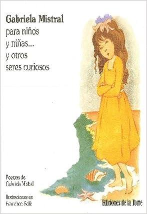 Gabriela Mistral para niños y niñas... y otros seres curiosos Alba y ...