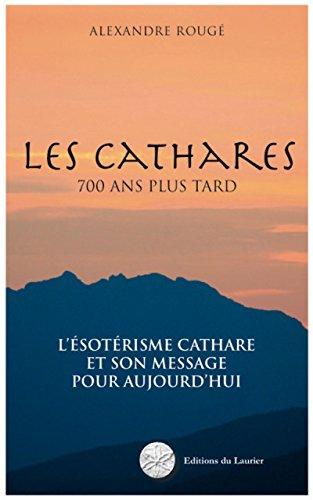 Les Cathares 700 ans plus tard: L'ésotérisme cathare et son message pour aujourd'hui (French Edition)