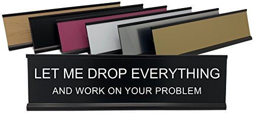 Engraved Desk Accessories - Let Me Drop Everything and Work On Your Problem - Lotsa Laughs Funny Desk Plate by Griffco Supply (White w/ black text)
