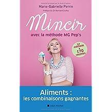 Mincir avec la méthode MG Pep's: Aliments : les combinaisons gagnantes