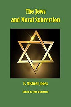 The Jews and Moral Subversion by [Jones, E. Michael]