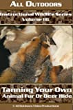 Instructional Wildlife DVD Series Volume 3 Tanning Your Own Animal Fur or Deer Hide by Alan Probst