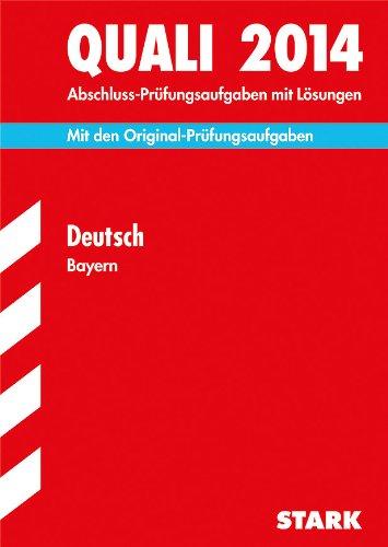 Abschluss-Prüfungsaufgaben Hauptschule/Mittelschule Bayern / Quali Deutsch 2014: Mit den Original-Prüfungsaufgaben mit Lösungen.