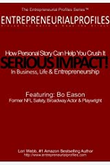 SERIOUS IMPACT! How Personal Story Can Help You Crush It in Business, Life & Entrepreneurship (The Entrepreneurial Profiles Series Book 2) Kindle Edition