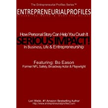 SERIOUS IMPACT! How Personal Story Can Help You Crush It in Business, Life & Entrepreneurship (The Entrepreneurial Profiles Series Book 2)