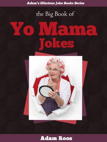 The Big Book of Yo Mama Jokes - Best Yo Mama Jokes and Insults Ever! (Adam's Hilarious Joke Books 5) (Best Insult Jokes Ever)