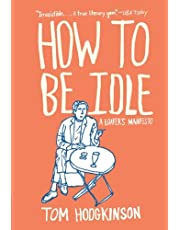How to Be Idle: A Loafer's Manifesto
