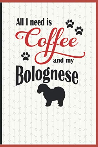 All I need is Coffee and my Bolognese: A diary for me and my dogs adventures and journaling my well deserved coffee - Bolognese Dogs