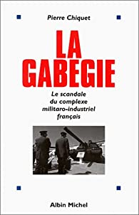 La Gabegie. Le scandale du complexe militaro-industriel français par Pierre Chiquet