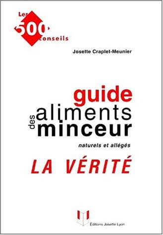 Guide des aliments minceur naturels et allégés. La vérité Broché – 1 mars 2002 Josette Craplet-Meunier Josette Lyon 2843190479 AUK2843190479
