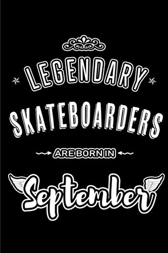 Legendary Skateboarders are born in September: Blank Lined Skateboarding Journal Notebooks Diary as Appreciation, Birthday, Welcome, Farewell, Thank ... & friends. Alternative to B-day present Card por Lovely Hearts Publishing
